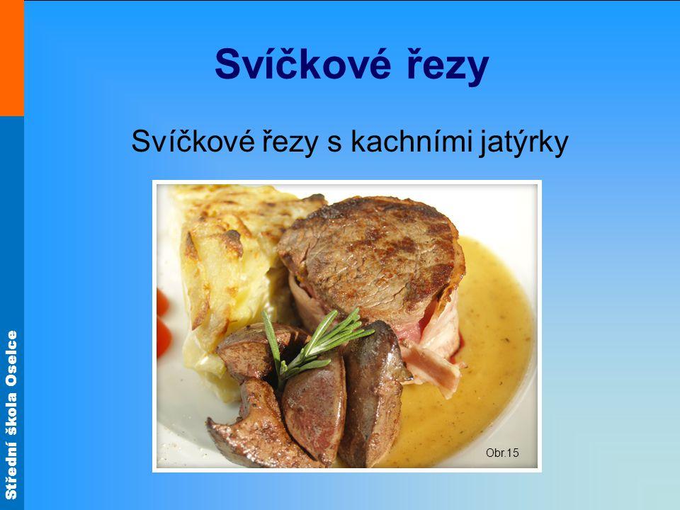 Střední škola Oselce Svíčkové řezy Svíčkové řezy s kachními jatýrky Obr.15