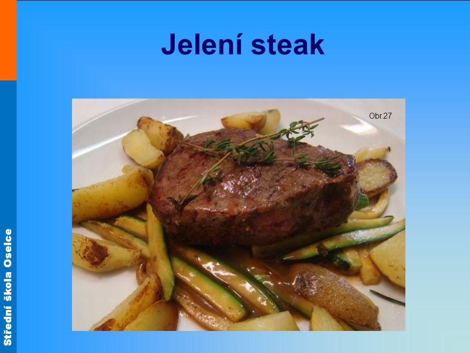 Střední škola Oselce Jelení steak Obr.27