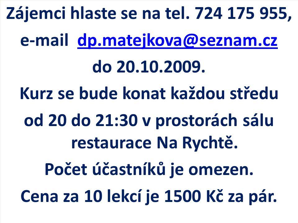 Zájemci hlaste se na tel. 724 175 955, e-mail dp.matejkova@seznam.czdp.matejkova@seznam.cz do 20.10.2009. Kurz se bude konat každou středu od 20 do 21
