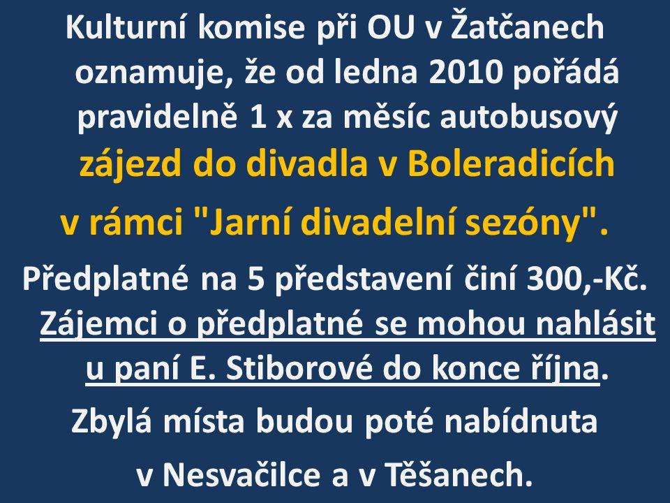 Kulturní komise při OU v Žatčanech oznamuje, že od ledna 2010 pořádá pravidelně 1 x za měsíc autobusový zájezd do divadla v Boleradicích v rámci