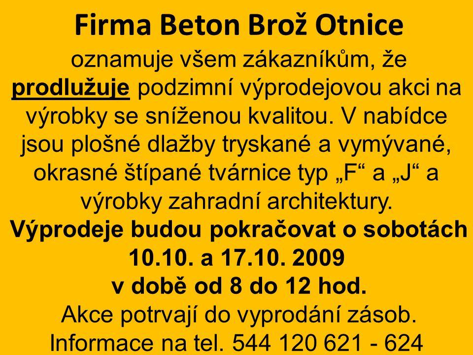 Firma Beton Brož Otnice oznamuje všem zákazníkům, že prodlužuje podzimní výprodejovou akci na výrobky se sníženou kvalitou. V nabídce jsou plošné dlaž