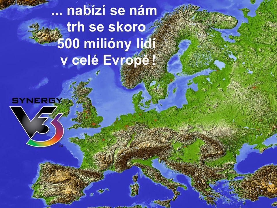 ... nabízí se nám trh se skoro 500 milióny lidí v celé Evropě !