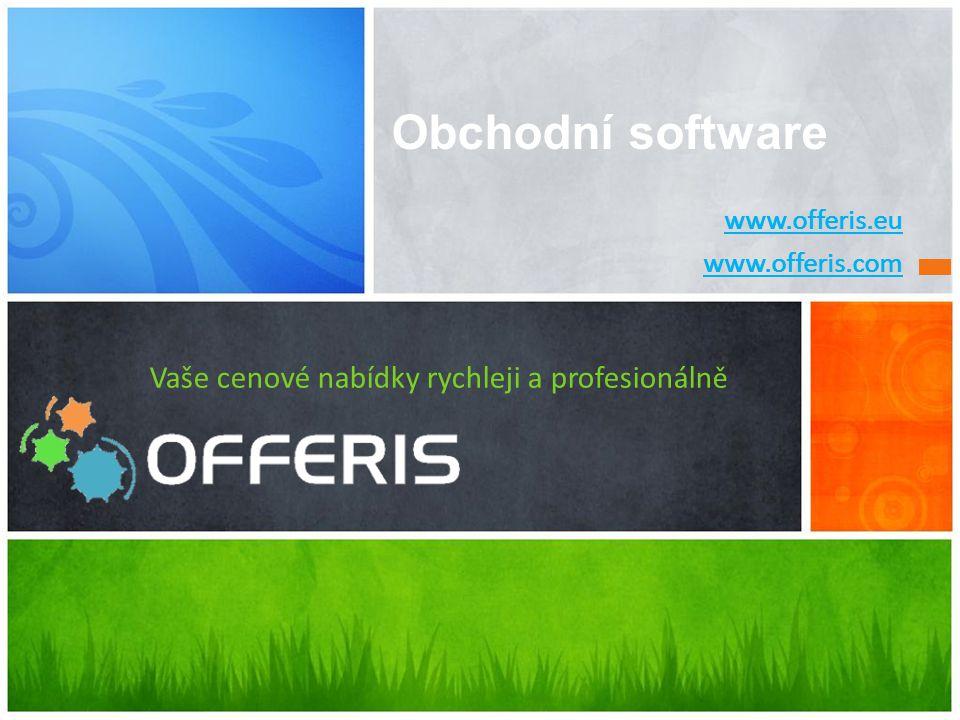 www.offeris.eu www.offeris.com Vaše cenové nabídky rychleji a profesionáln ě www.offeris.eu www.offeris.com Obchodní software