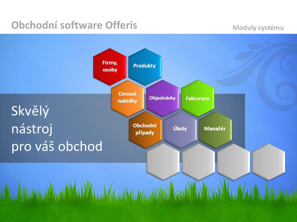 Moduly systému Skvělý nástroj pro váš obchod Obchodní software Offeris Firmy, osoby Produkty Cenové nabídky Objednávky Fakturace Obchodní případy Úkol