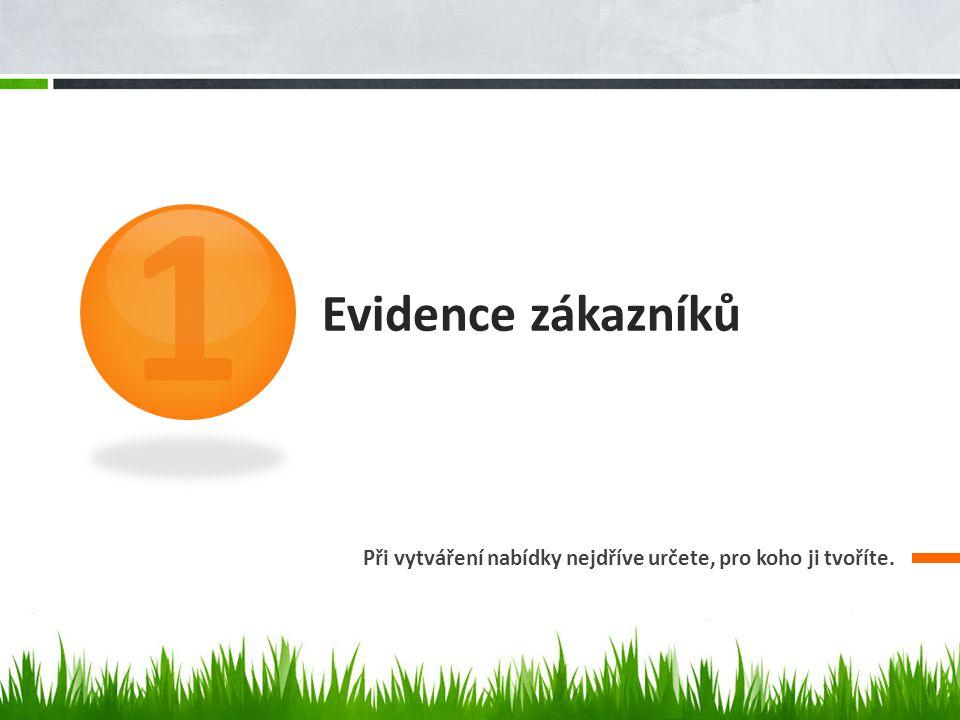 Evidence zákazníků Při vytváření nabídky nejdříve určete, pro koho ji tvoříte. 1