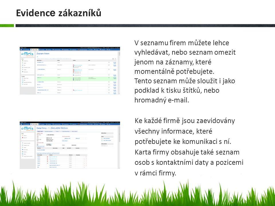 Evidenc e zákazníků Ke každé firmě jsou zaevidovány všechny informace, které potřebujete ke komunikaci s ní. Karta firmy obsahuje také seznam osob s k