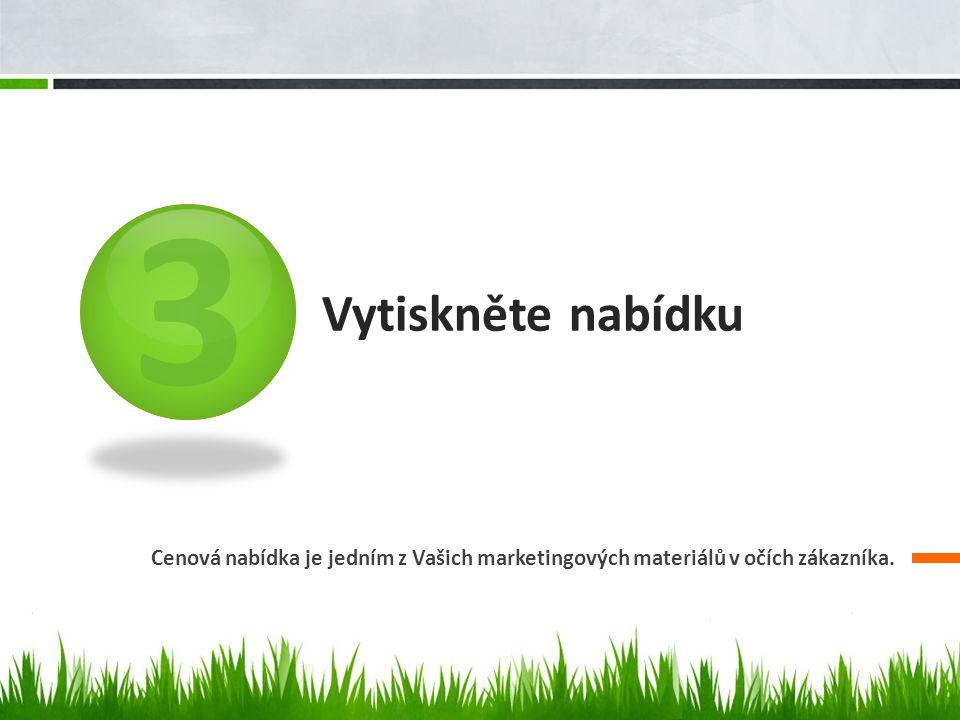3 Vytiskněte nabídku Cenová nabídka je jedním z Vašich marketingových materiálů v očích zákazníka.