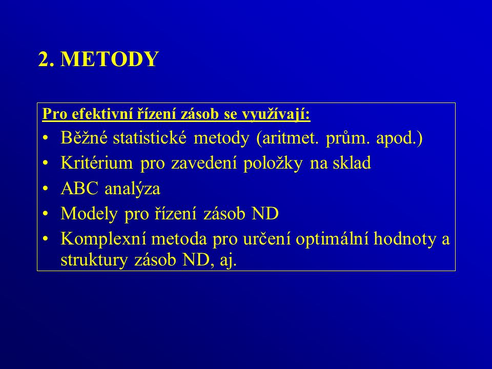 2.METODY Pro efektivní řízení zásob se využívají: Běžné statistické metody (aritmet.