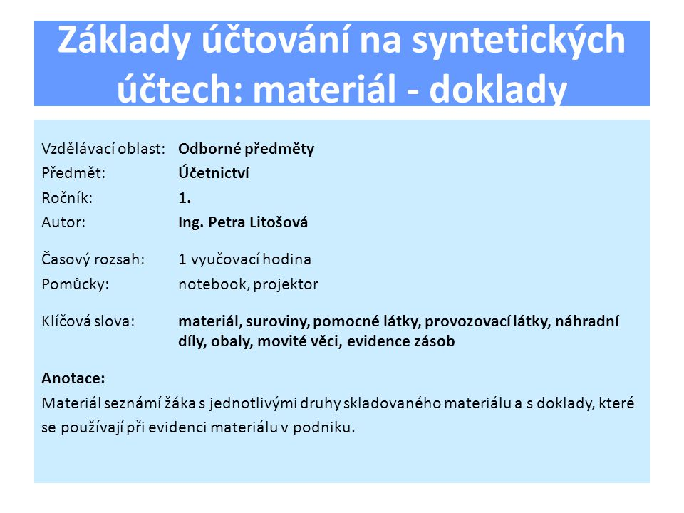 Základy účtování na syntetických účtech: materiál - doklady Vzdělávací oblast:Odborné předměty Předmět:Účetnictví Ročník:1. Autor:Ing. Petra Litošová