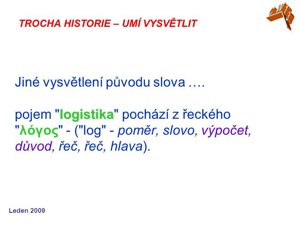 Leden 2009 logistika Jiné vysvětlení původu slova ….