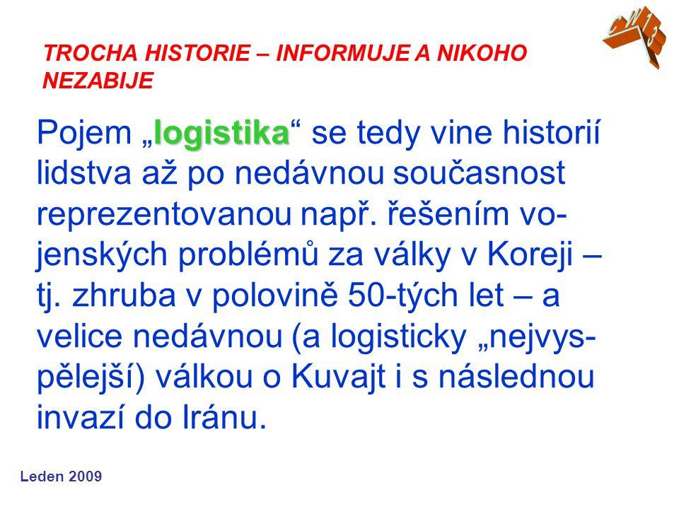 """Leden 2009 logistika Pojem """"logistika se tedy vine historií lidstva až po nedávnou současnost reprezentovanou např."""