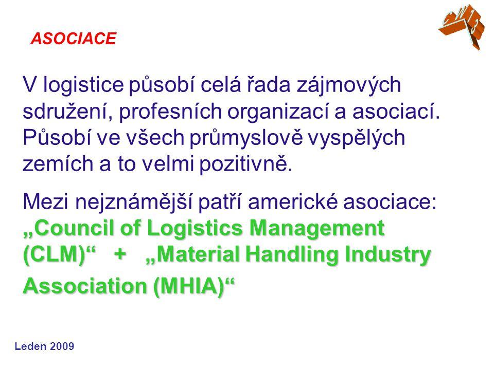 """Leden 2009 """"Council of Logistics Management (CLM) + """"Material Handling Industry Association (MHIA) V logistice působí celá řada zájmových sdružení, profesních organizací a asociací."""