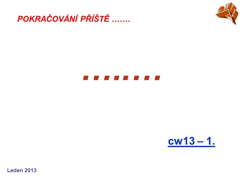 Leden 2013 …..… cw13 – 1. POKRAČOVÁNÍ PŘÍŠTĚ …….