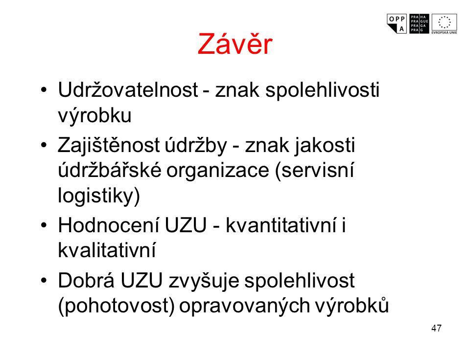 47 Závěr Udržovatelnost - znak spolehlivosti výrobku Zajištěnost údržby - znak jakosti údržbářské organizace (servisní logistiky) Hodnocení UZU - kvan
