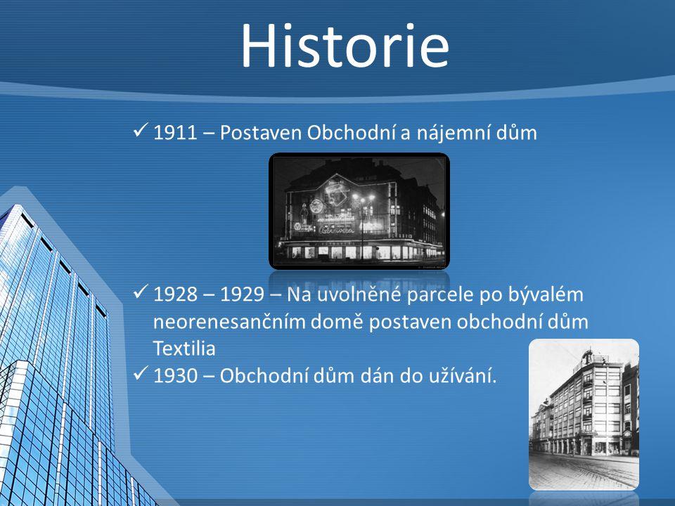 1911 – Postaven Obchodní a nájemní dům 1928 – 1929 – Na uvolněné parcele po bývalém neorenesančním domě postaven obchodní dům Textilia 1930 – Obchodní