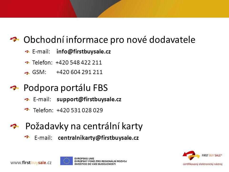 Obchodní informace pro nové dodavatele E-mail: info@firstbuysale.cz GSM: +420 604 291 211 Podpora portálu FBS E-mail: support@firstbuysale.cz Telefon: