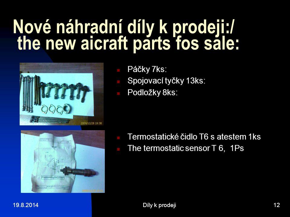 19.8.2014Díly k prodeji12 Nové náhradní díly k prodeji:/ the new aicraft parts fos sale: Termostatické čidlo T6 s atestem 1ks The termostatic sensor T