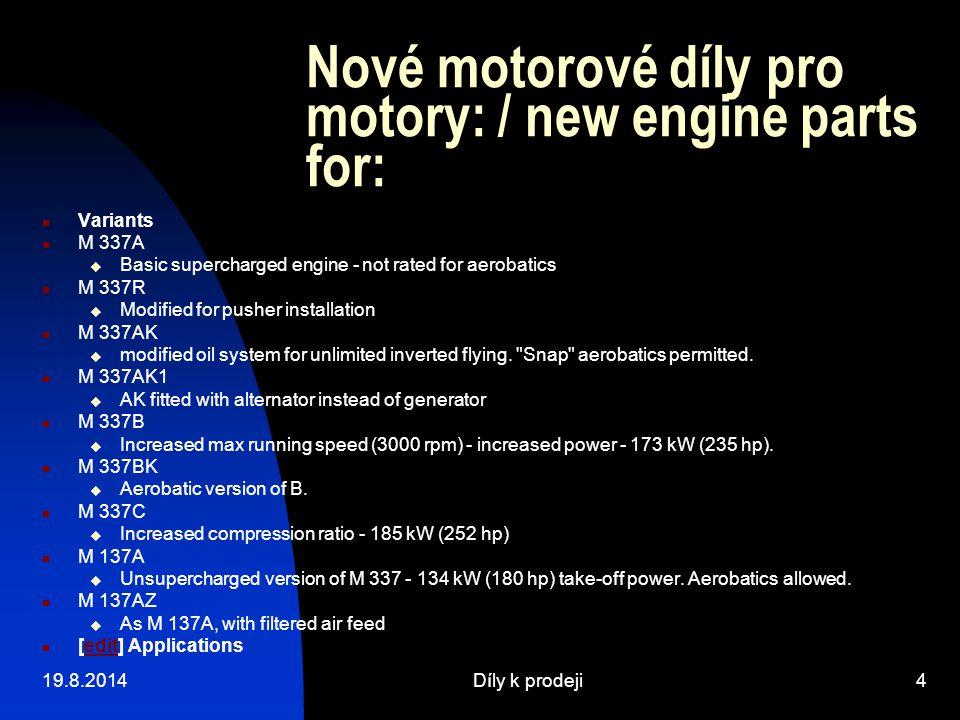19.8.2014Díly k prodeji4 Nové motorové díly pro motory: / new engine parts for: Variants M 337A  Basic supercharged engine - not rated for aerobatics