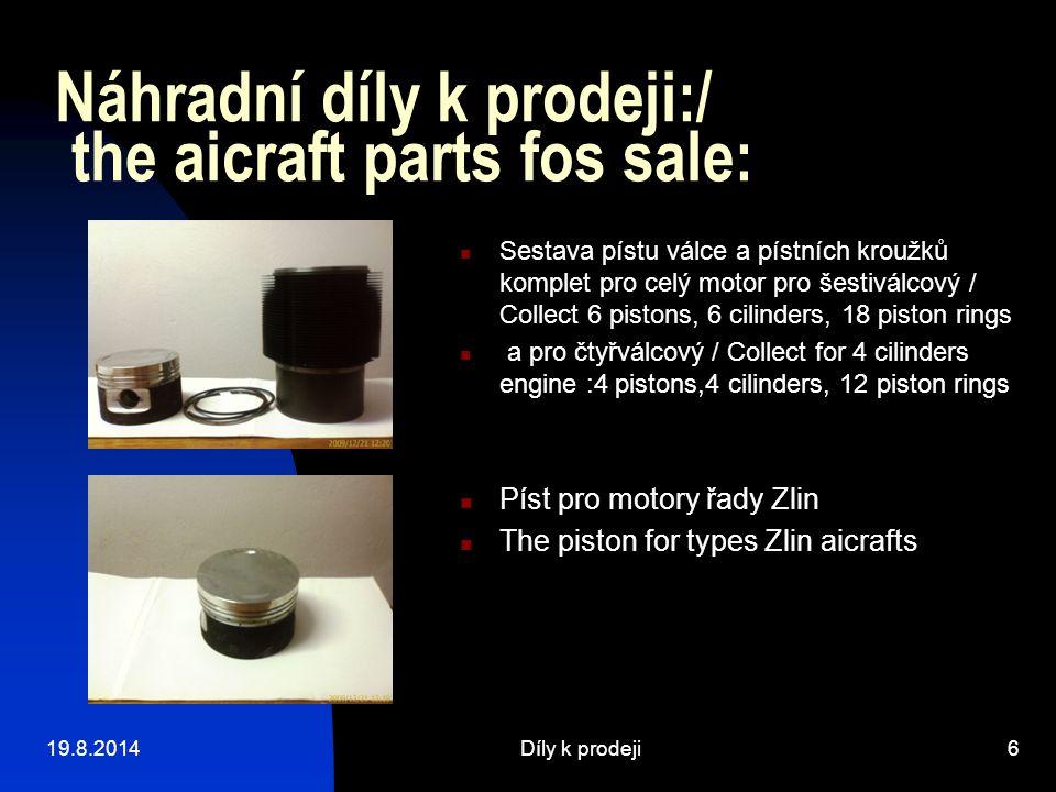 19.8.2014Díly k prodeji6 Náhradní díly k prodeji:/ the aicraft parts fos sale: Sestava pístu válce a pístních kroužků komplet pro celý motor pro šesti
