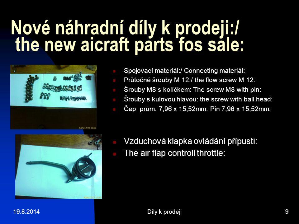19.8.2014Díly k prodeji9 Nové náhradní díly k prodeji:/ the new aicraft parts fos sale: Spojovací materiál:/ Connecting materiál: Průtočné šrouby M 12