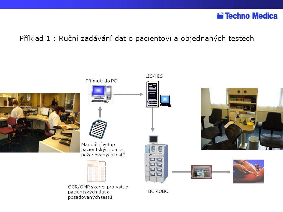 Přijmutí do PC LIS/HIS BC ROBO Manuální vstup pacientských dat a požadovaných testů OCR/OMR skener pro vstup pacientských dat a požadovaných testů Pří