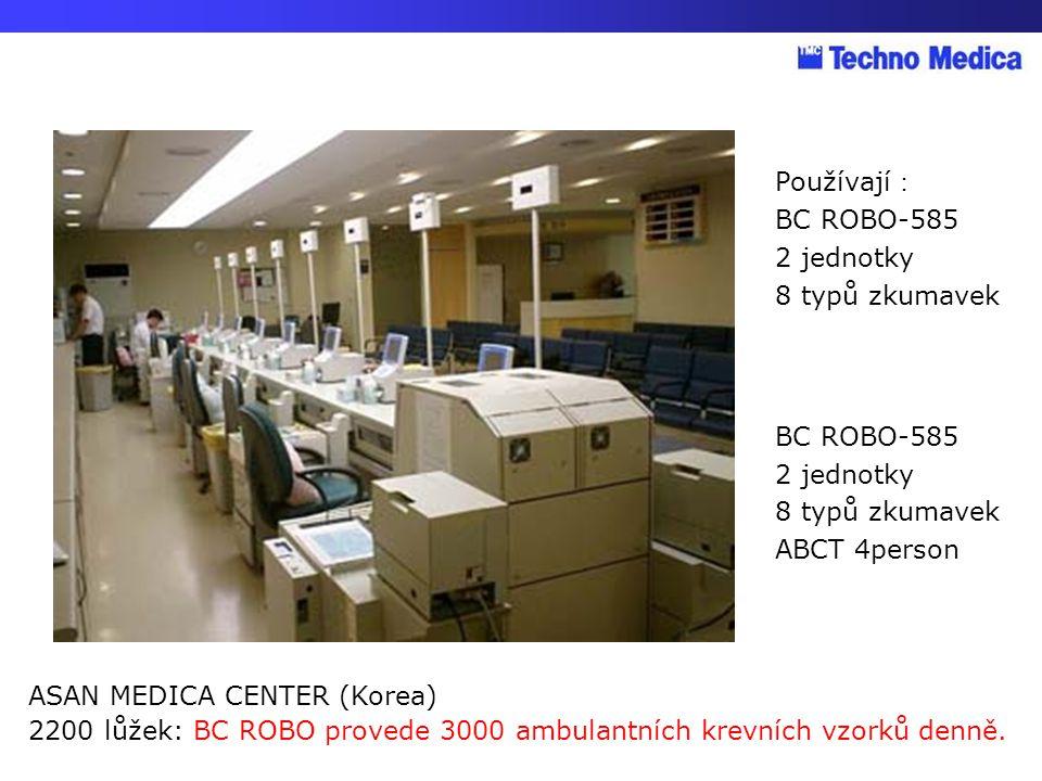 Používají : BC ROBO-585 2 jednotky 8 typů zkumavek BC ROBO-585 2 jednotky 8 typů zkumavek ABCT 4person ASAN MEDICA CENTER (Korea) 2200 lůžek: BC ROBO