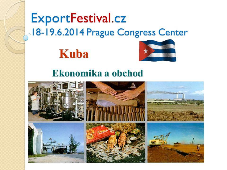 ExportFestival.cz 18-19.6.2014 Prague Congress Center Kuba Ekonomika a obchod