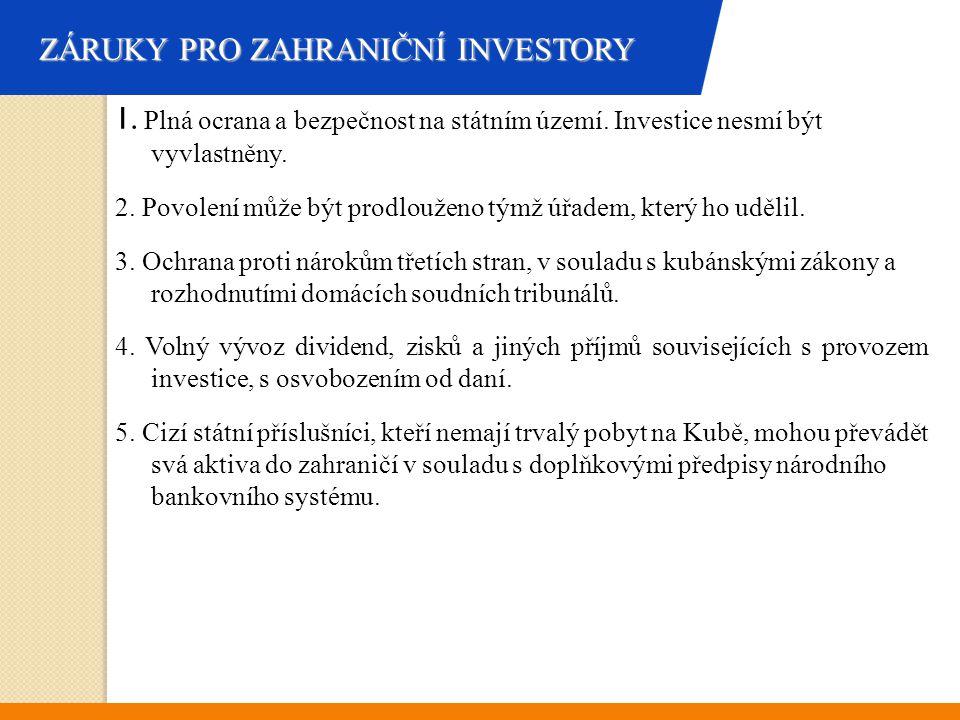 ZÁRUKY PRO ZAHRANIČNÍ INVESTORY 1. Plná ocrana a bezpečnost na státním území. Investice nesmí být vyvlastněny. 2. Povolení může být prodlouženo týmž ú
