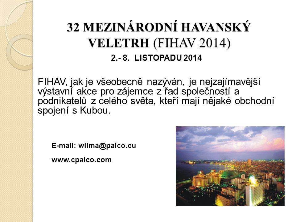 32 MEZINÁRODNÍ HAVANSKÝ VELETRH (FIHAV 2014) 2.- 8. LISTOPADU 2014 FIHAV, jak je všeobecně nazýván, je nejzajímavější výstavní akce pro zájemce z řad