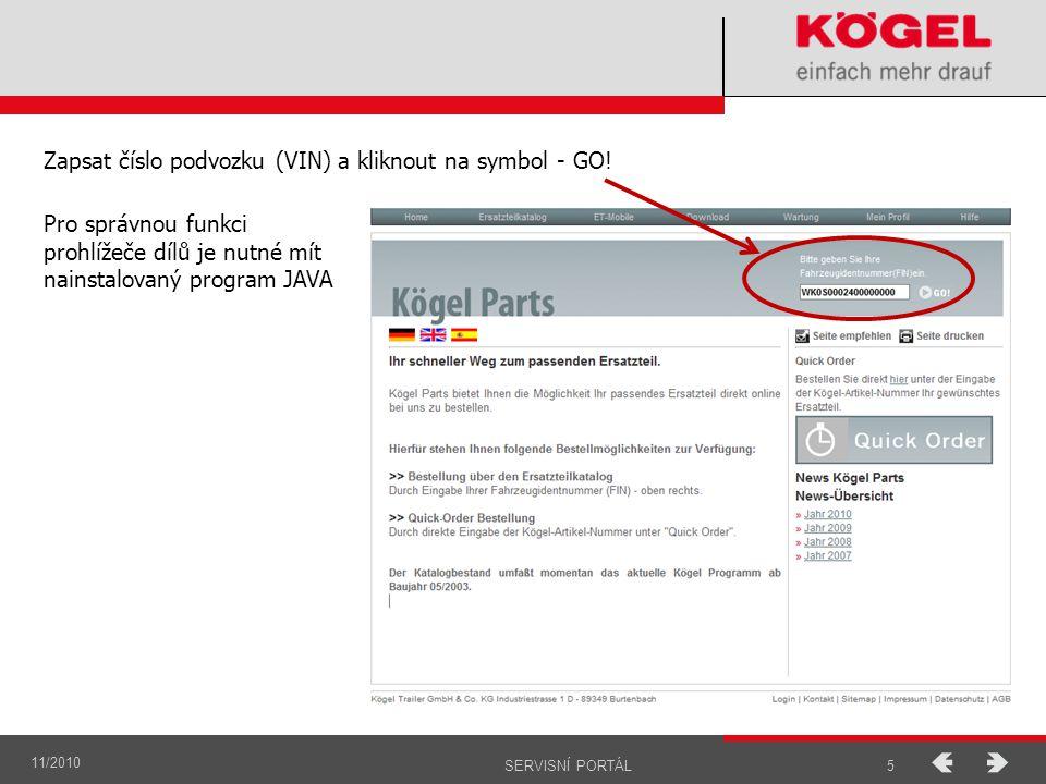 11/2010 5SERVISNÍ PORTÁL Zapsat číslo podvozku (VIN) a kliknout na symbol - GO! Pro správnou funkci prohlížeče dílů je nutné mít nainstalovaný program