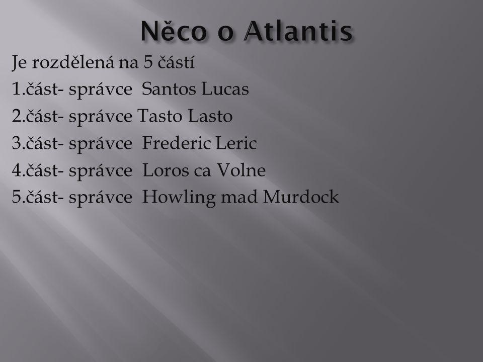 Je rozdělená na 5 částí 1.část- správce Santos Lucas 2.část- správce Tasto Lasto 3.část- správce Frederic Leric 4.část- správce Loros ca Volne 5.část- správce Howling mad Murdock