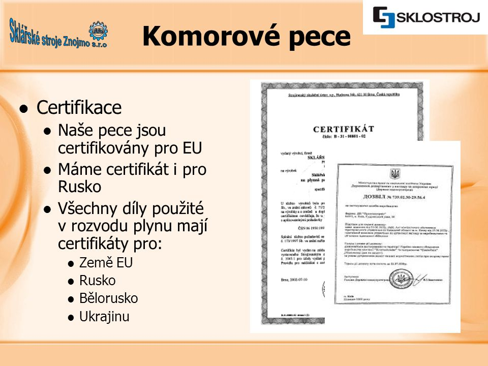 Certifikace Naše pece jsou certifikovány pro EU Máme certifikát i pro Rusko Všechny díly použité v rozvodu plynu mají certifikáty pro: Země EU Rusko B