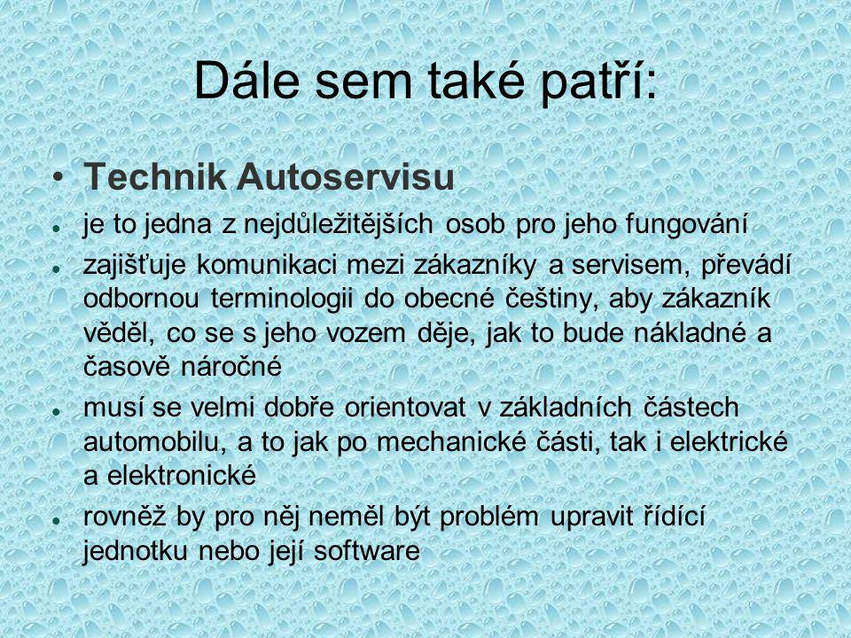 Dále sem také patří: Technik Autoservisu je to jedna z nejdůležitějších osob pro jeho fungování zajišťuje komunikaci mezi zákazníky a servisem, převád