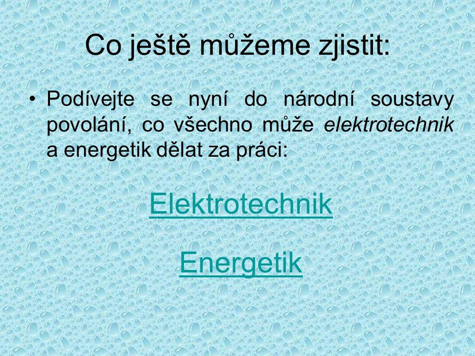 Co ještě můžeme zjistit: Podívejte se nyní do národní soustavy povolání, co všechno může elektrotechnik a energetik dělat za práci: Elektrotechnik Energetik