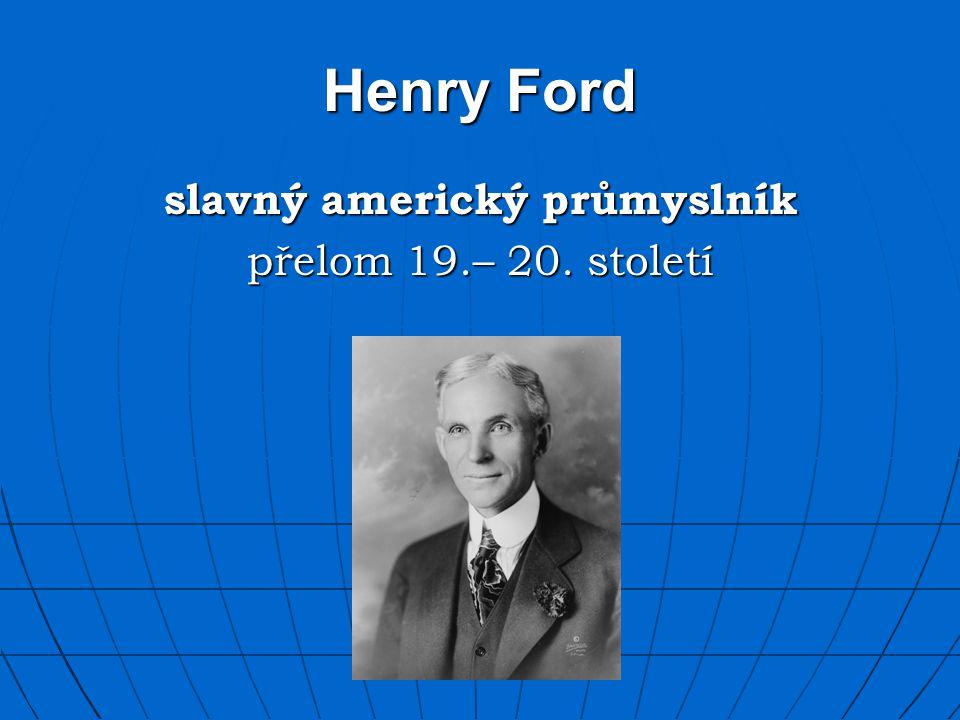 Henry Ford slavný americký průmyslník přelom 19.– 20. století