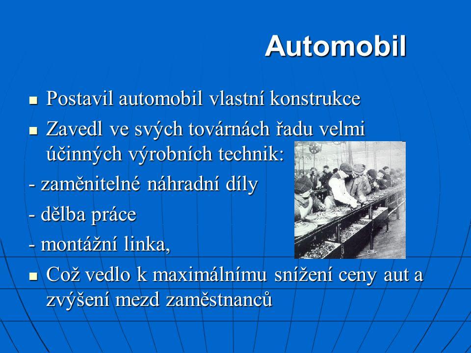 Automobil Postavil automobil vlastní konstrukce Postavil automobil vlastní konstrukce Zavedl ve svých továrnách řadu velmi účinných výrobních technik: