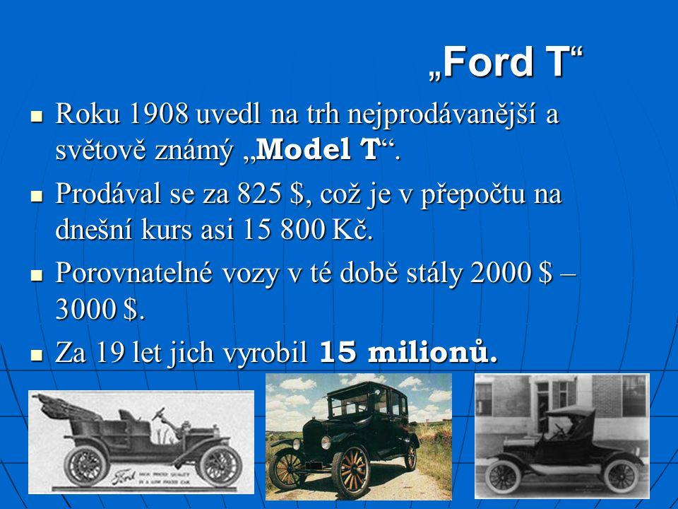 """""""Ford T"""" Roku 1908 uvedl na trh nejprodávanější a světově známý """" Model T """". Roku 1908 uvedl na trh nejprodávanější a světově známý """" Model T """". Prodá"""