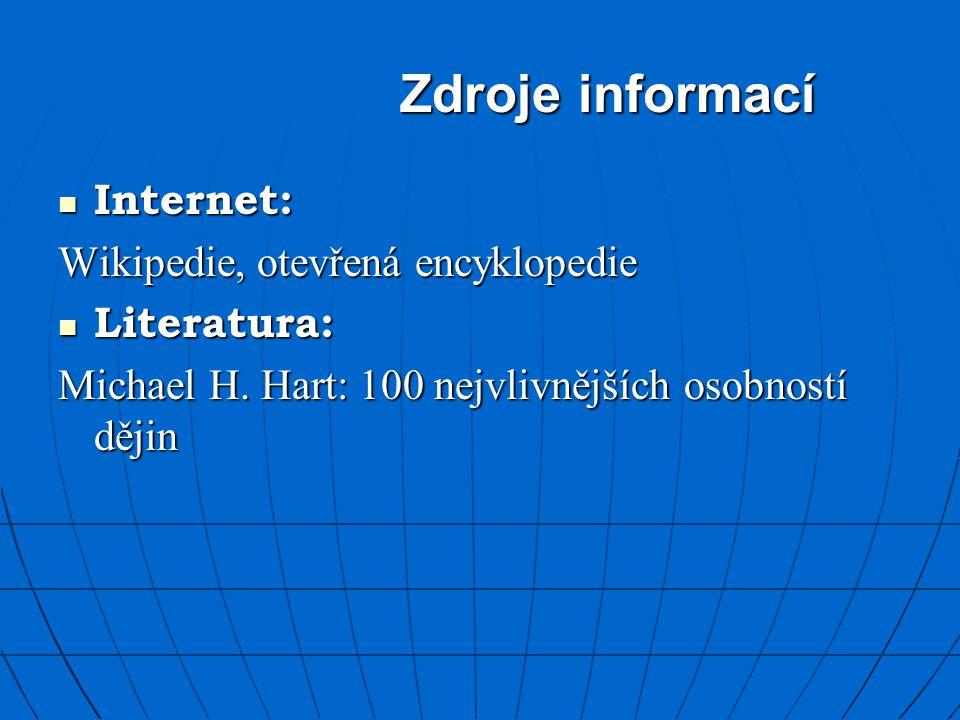 Zdroje informací Internet: Internet: Wikipedie, otevřená encyklopedie Literatura: Literatura: Michael H. Hart: 100 nejvlivnějších osobností dějin