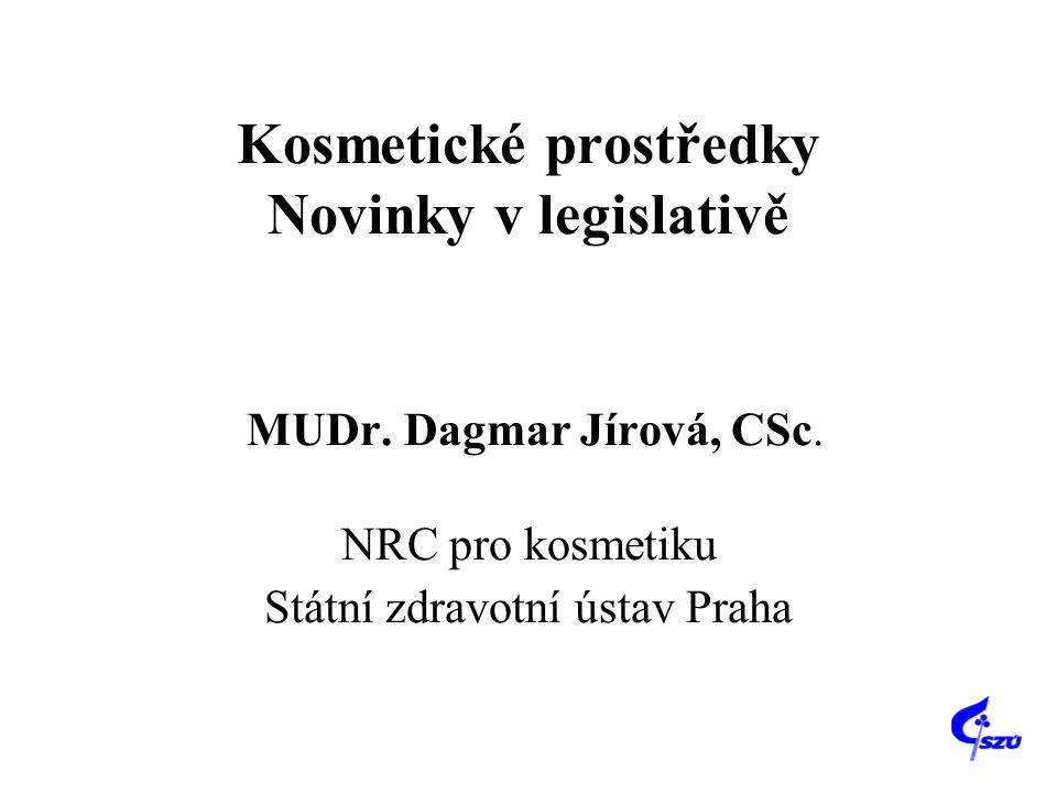 Kosmetické prostředky Novinky v legislativě MUDr. Dagmar Jírová, CSc. NRC pro kosmetiku Státní zdravotní ústav Praha