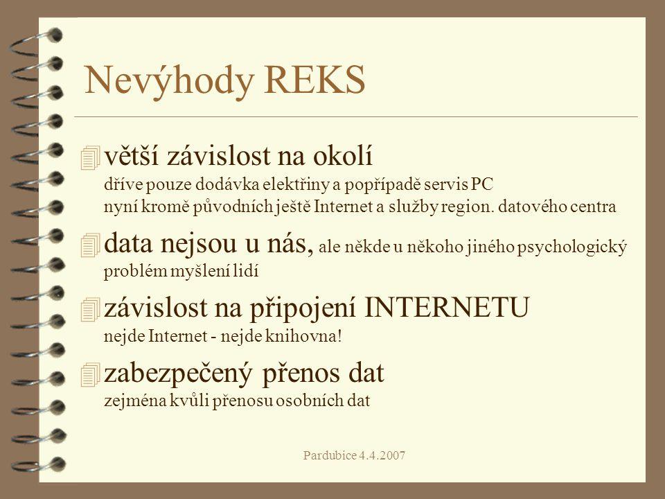Pardubice 4.4.2007 Nevýhody REKS 4 větší závislost na okolí dříve pouze dodávka elektřiny a popřípadě servis PC nyní kromě původních ještě Internet a