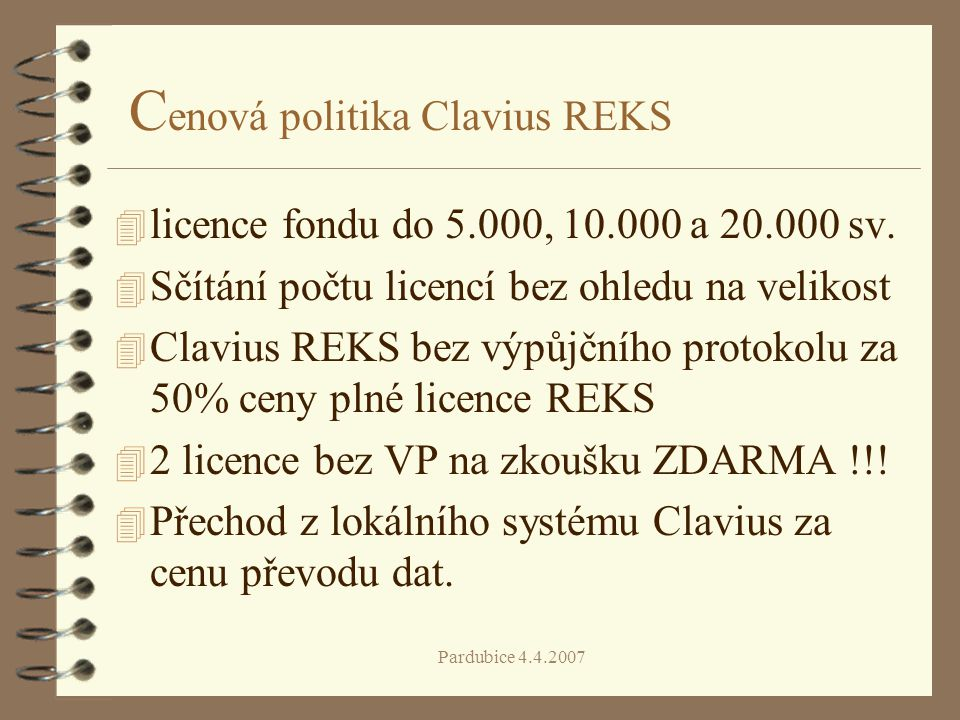 Pardubice 4.4.2007 C enová politika Clavius REKS 4 licence fondu do 5.000, 10.000 a 20.000 sv.