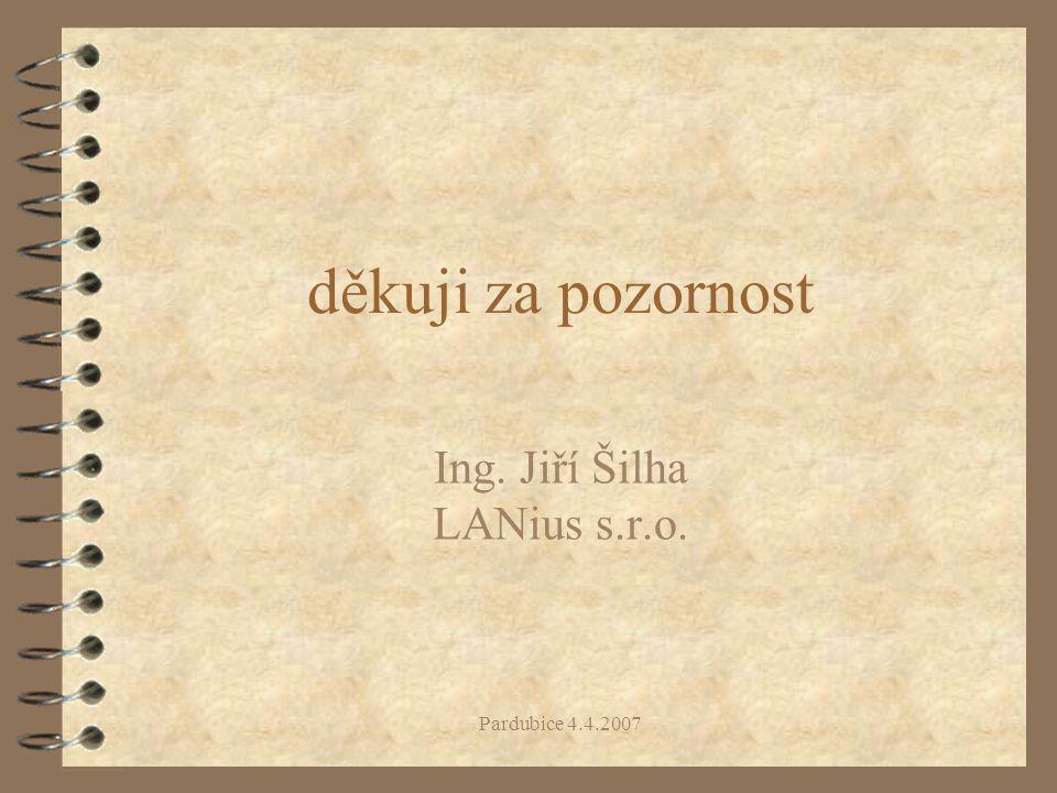 Pardubice 4.4.2007 děkuji za pozornost Ing. Jiří Šilha LANius s.r.o.