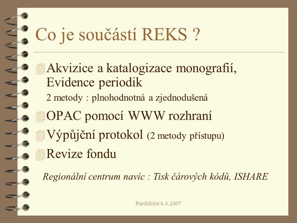 Pardubice 4.4.2007 Co je součástí REKS ? 4 Akvizice a katalogizace monografií, Evidence periodik 2 metody : plnohodnotná a zjednodušená 4 OPAC pomocí