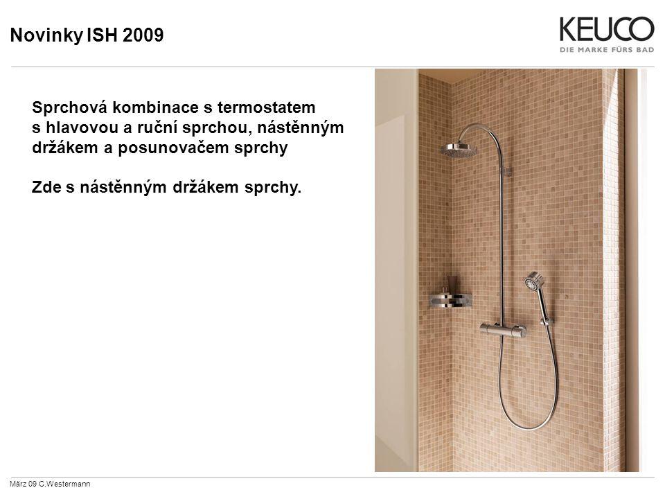 Novinky ISH 2009 März 09 C.Westermann Sprchová kombinace s termostatem s hlavovou a ruční sprchou, nástěnným držákem a posunovačem sprchy Zde s nástěnným držákem sprchy.