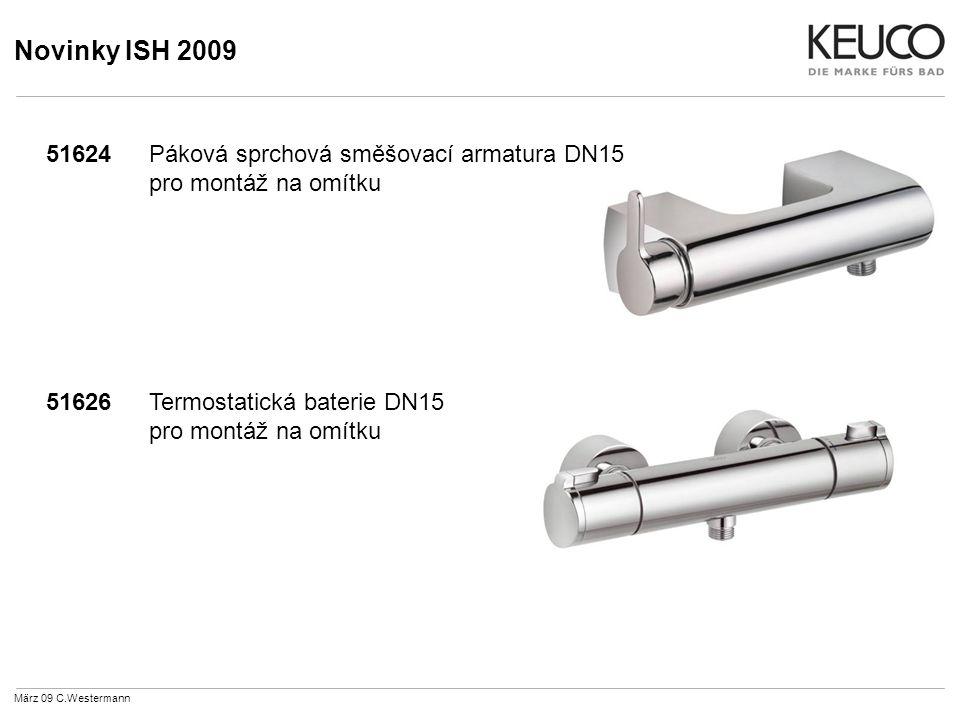 Novinky ISH 2009 51624Páková sprchová směšovací armatura DN15 pro montáž na omítku 51626Termostatická baterie DN15 pro montáž na omítku März 09 C.Westermann