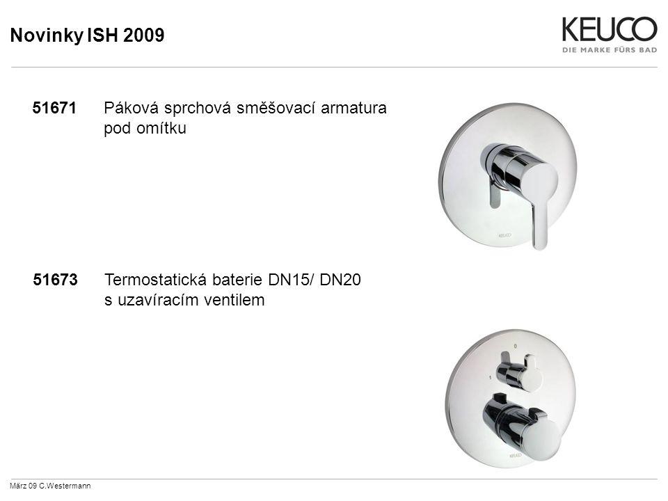 Novinky ISH 2009 51671Páková sprchová směšovací armatura pod omítku 51673Termostatická baterie DN15/ DN20 s uzavíracím ventilem März 09 C.Westermann