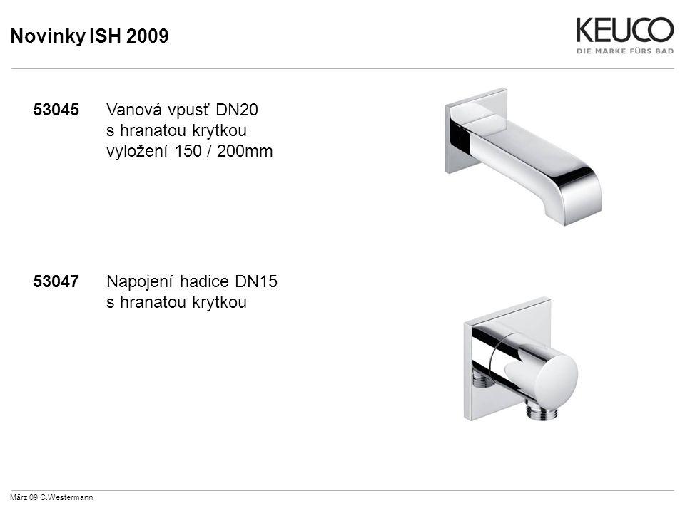 Novinky ISH 2009 53045Vanová vpusť DN20 s hranatou krytkou vyložení 150 / 200mm 53047Napojení hadice DN15 s hranatou krytkou März 09 C.Westermann
