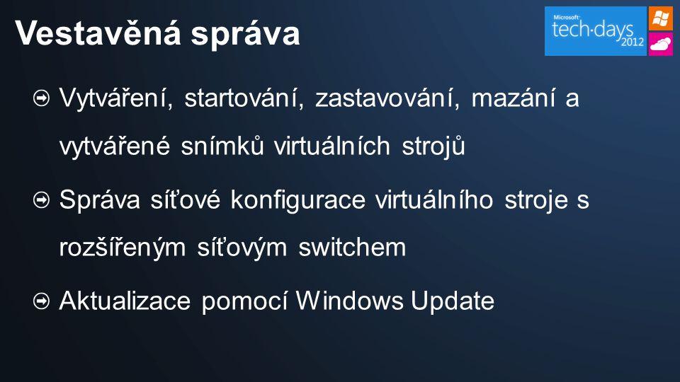 Vytváření, startování, zastavování, mazání a vytvářené snímků virtuálních strojů Správa síťové konfigurace virtuálního stroje s rozšířeným síťovým switchem Aktualizace pomocí Windows Update Vestavěná správa