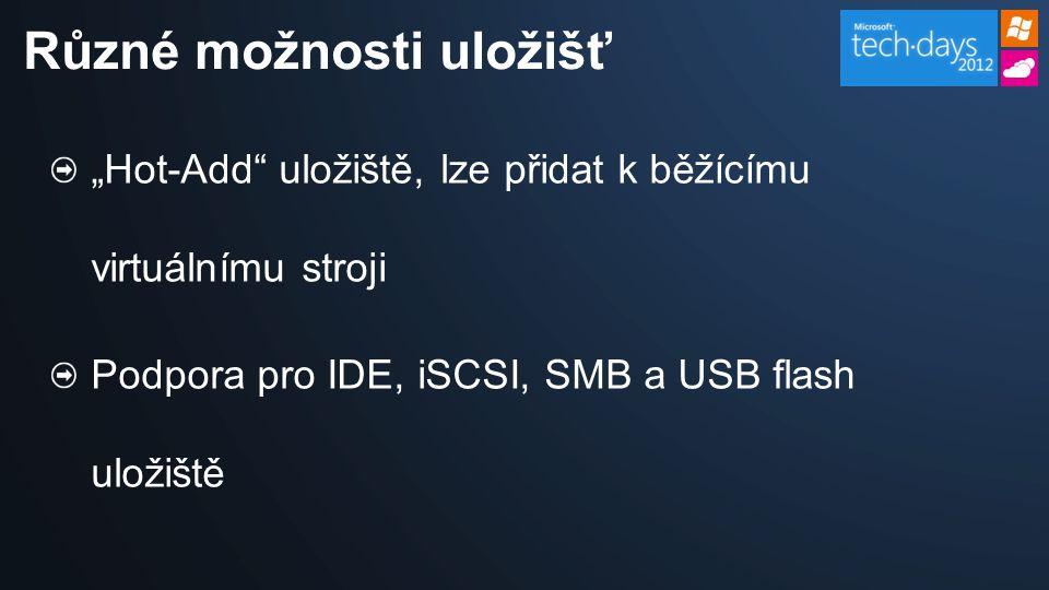 """""""Hot-Add uložiště, lze přidat k běžícímu virtuálnímu stroji Podpora pro IDE, iSCSI, SMB a USB flash uložiště Různé možnosti uložišť"""