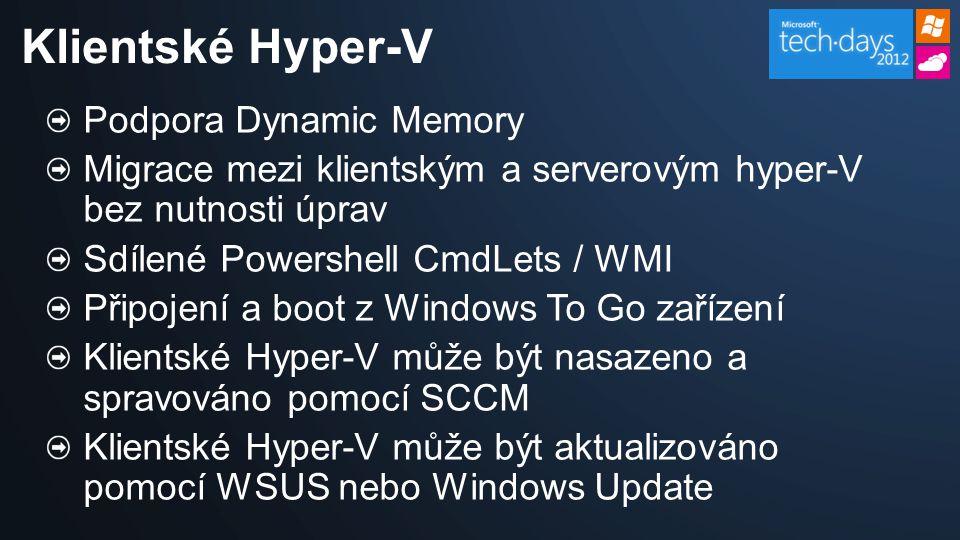 Podpora Dynamic Memory Migrace mezi klientským a serverovým hyper-V bez nutnosti úprav Sdílené Powershell CmdLets / WMI Připojení a boot z Windows To Go zařízení Klientské Hyper-V může být nasazeno a spravováno pomocí SCCM Klientské Hyper-V může být aktualizováno pomocí WSUS nebo Windows Update Klientské Hyper-V